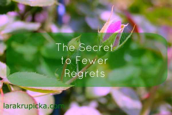 The Secret to Fewer Regrets