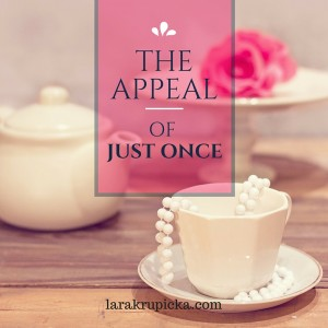 The Appeal of Just Once