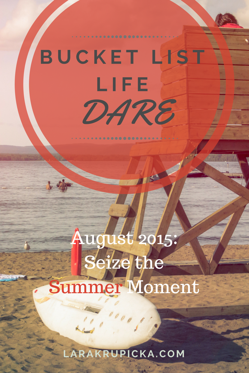 August Bucket List Life Dare Seize The Summer Moment Lara Krupicka